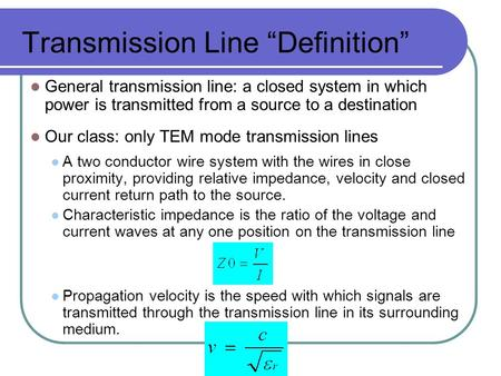 "Transmission Line ""Definition"" General transmission line: a closed system in which power is transmitted from a source to a destination Our class: only."