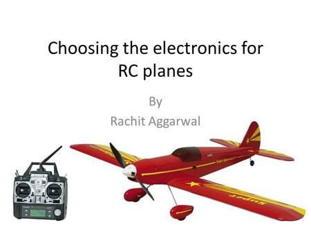 Choosing the electronics for RC planes By Rachit Aggarwal.