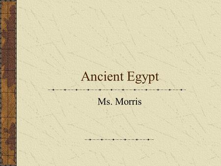 Ancient Egypt Ms. Morris. What do you know about Ancient Egypt?