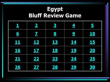 Egypt Bluff Review Game 12345 678910 1112131415 1617181920 2122232425 2627282930.