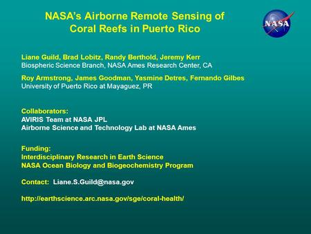 Liane Guild, Brad Lobitz, Randy Berthold, Jeremy Kerr Biospheric Science Branch, NASA Ames Research Center, CA Roy Armstrong, James Goodman, Yasmine Detres,