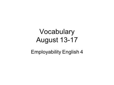 Vocabulary August 13-17 Employability English 4. Journalist One who writes for, edits, manages, or produces a newspaper or magazine There were four journalists.