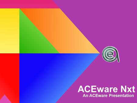 ACEware Nxt An ACEware Presentation. Today's Topics Why Nxt? Pricing Features Availability Meet.