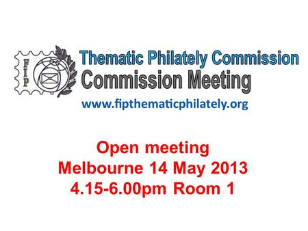 Open meeting Melbourne 14 May 2013 4.15-6.00pm Room 1.