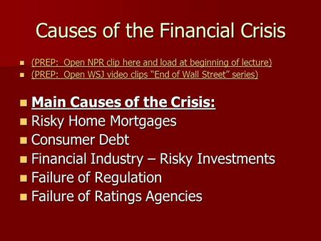 Causes of the Financial Crisis (PREP: Open NPR clip here and load at beginning of lecture) (PREP: Open NPR clip here and load at beginning of lecture)
