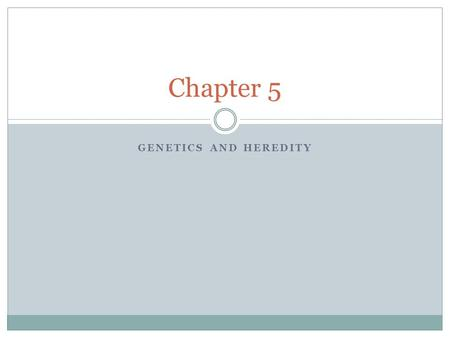 GENETICS AND HEREDITY Chapter 5. Genetics and Heredity Heredity- the passing of traits from parents to offspring Genetics- the study of how traits are.