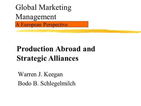 Global Marketing Management A European Perspective Warren J. Keegan Bodo B. Schlegelmilch Production Abroad and Strategic Alliances.