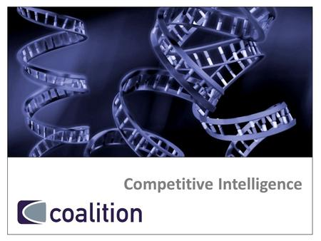Competitive Intelligence. AGENDA What Coalition does Competitive Intelligence – why, who and what value? Case Study Summary Q & A.