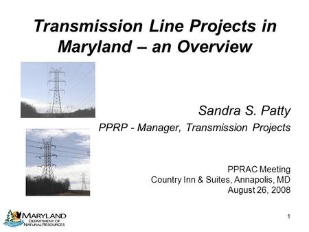 1 Transmission Line Projects in Maryland – an Overview Sandra S. Patty PPRP - Manager, Transmission Projects PPRAC Meeting Country Inn & Suites, Annapolis,