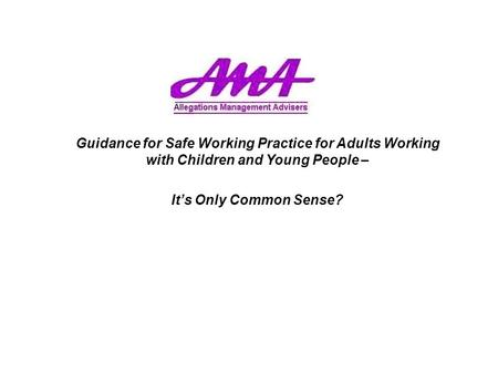 Guidance for Safe Working Practice for Adults Working with Children and Young People – It's Only Common Sense?