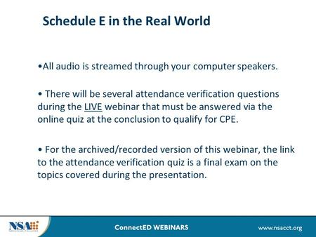 Schedule E in the Real World All audio is streamed through your computer speakers. There will be several attendance verification questions during the LIVE.
