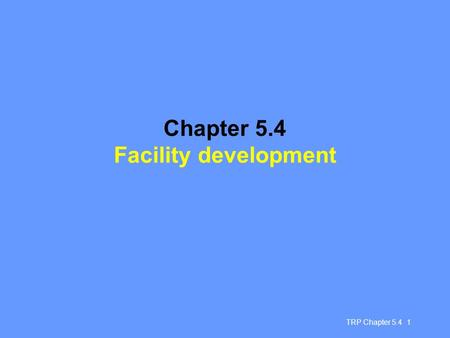 TRP Chapter 5.4 1 Chapter 5.4 Facility development.