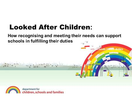 Looked After Children : how recognising and meeting the needs of these children can support schools in their duties to promote race equality, community.