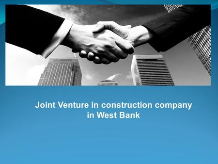 Joint Venture in construction company in West Bank.