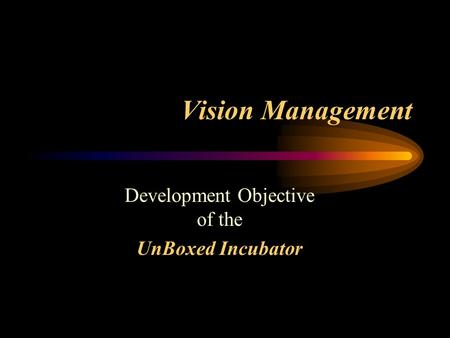 Vision Management Development Objective of the UnBoxed Incubator.