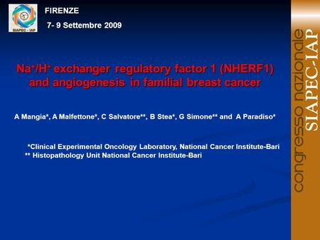 Na + /H + exchanger regulatory factor 1 (NHERF1) and angiogenesis in familial breast cancer A Mangia*, A Malfettone*, C Salvatore**, B Stea*, G Simone**