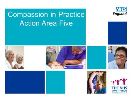 Compassion in Practice Action Area Five. Developing the culture of compassionate care 2.