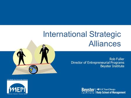 International Strategic Alliances Rob Fuller Director of Entrepreneurial Programs Beyster Institute.