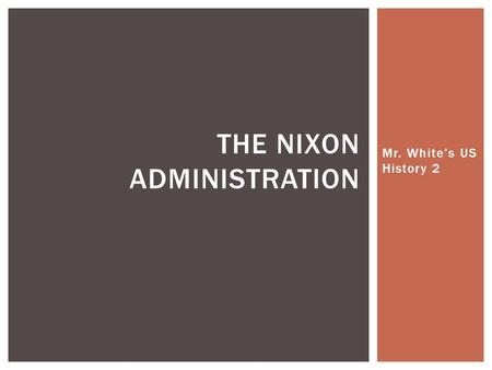 Mr. White's US History 2 THE NIXON ADMINISTRATION.