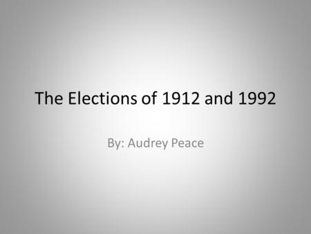 The Elections of 1912 and 1992 By: Audrey Peace. Woodrow Wilson Democratic Party, believed in upholding democracy.