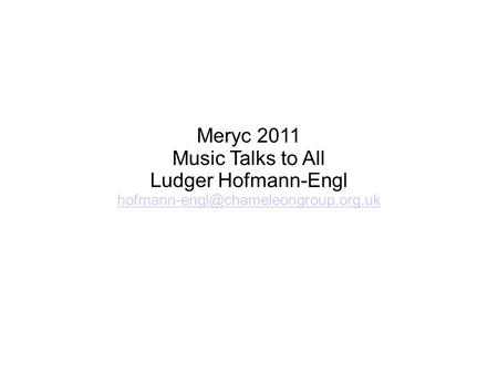 Meryc 2011 Music Talks to All Ludger Hofmann-Engl