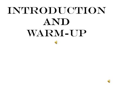 Introduction and Warm-Up HEAD SHOULDERs KNEES.