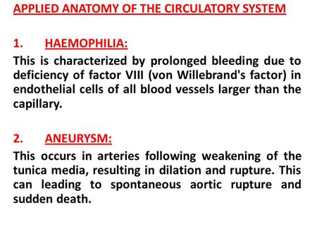 APPLIED ANATOMY OF THE CIRCULATORY SYSTEM 1. HAEMOPHILIA: This is characterized by prolonged bleeding due to deficiency of factor VIII (von Willebrand's.