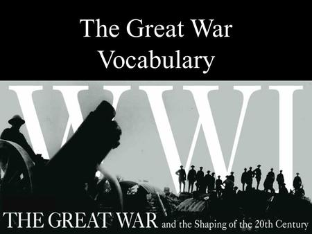 The Great War Vocabulary Alliance a formal agreement or treaty between two or more nations to cooperate for specific purposes.