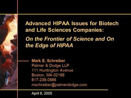 Advanced HIPAA Issues for Biotech and Life Sciences Companies: Mark E. Schreiber Palmer & Dodge LLP 111 Huntington Avenue Boston, MA 02199 617-239-0585.