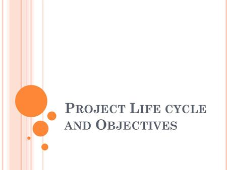 P ROJECT L IFE CYCLE AND O BJECTIVES. P ROJECT MANAGEMENT LIFE - CYCLE 1. Initiation 2. Planning 3. Executing 4. Closure.