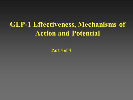 GLP-1 Effectiveness, Mechanisms of Action and Potential Part 4 of 4.