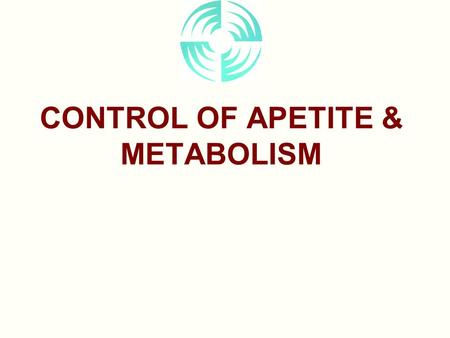 CONTROL OF APETITE & METABOLISM. Glucose Homeostasis NORMAL SERUM GLUCOSE 80-120 mg/dl SERUM GLUCOSE SERUM GLUCOSE ISLET  -CELLS LIVER & MUSCLE METABOLIC.