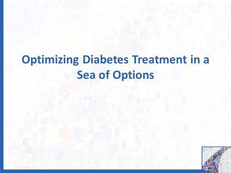 Optimizing Diabetes Treatment in a Sea of Options.