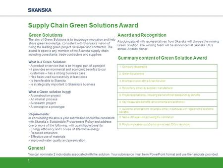 1 Green Solutions The aim of Green Solutions is to encourage innovation and help share green knowledge, consistent with Skanska's vision of being the leading.