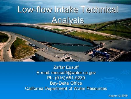 Low-flow Intake Technical Analysis Zaffar Eusuff   Ph: (916) 651-9239 Bay-Delta Office California Department of Water Resources.