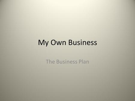 My Own Business The Business Plan. The Plan A business plan is a written document that describes your business objectives and strategies, your financial.