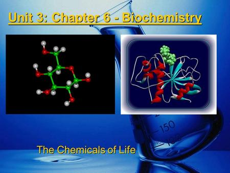 Unit 3: Chapter 6 - Biochemistry The Chemicals of Life.