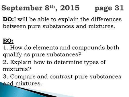 I will be able to explain the differences between pure substances and mixtures. DO: I will be able to explain the differences between pure substances and.