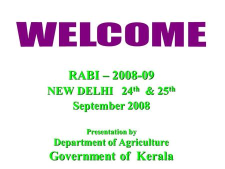 RABI – 2008-09 NEW DELHI 24 th & 25 th September 2008 Presentation by Department of Agriculture Government of Kerala.