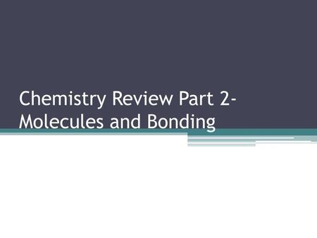 Chemistry Review Part 2- Molecules and Bonding. Bonding Basics Understanding basic bonding is important in biology because the ability of elements and.