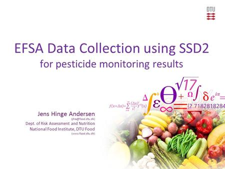 EFSA Data Collection using SSD2 for pesticide monitoring results Jens Hinge Andersen Dept. of Risk Assessment and Nutrition National.