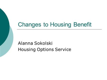 Changes to Housing Benefit Alanna Sokolski Housing Options Service.