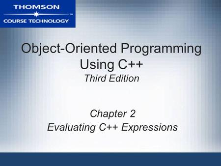 Object-Oriented Programming Using C++ Third Edition Chapter 2 Evaluating C++ Expressions.