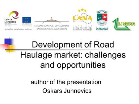 Development of Road Haulage market: challenges and opportunities author of the presentation Oskars Juhnevics.