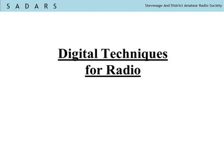 Digital Techniques for Radio. What is digital? Digital normally means binary Digital can mean: Digital techniques for analogue modes e.g. SSB AM FM (Overview.