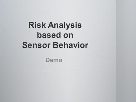 Demo. Overview Overall the project has two main goals: 1) Develop a method to use sensor data to determine behavior probability. 2) Use the behavior probability.