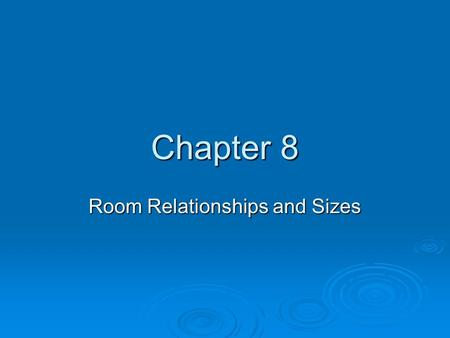 Chapter 8 Room Relationships and Sizes. The Floor Plan  The number of inhabitants  The ages and sex of children  Future plans to add on to the dwelling.