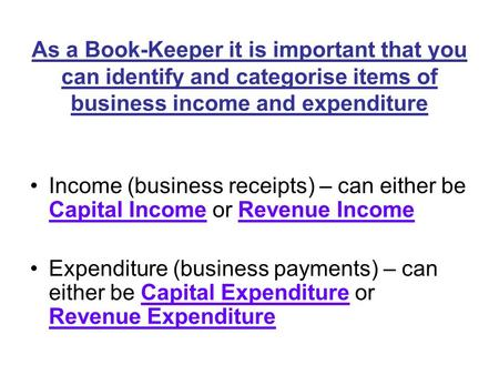 As a Book-Keeper it is important that you can identify and categorise items of business income and expenditure Income (business receipts) – can either.
