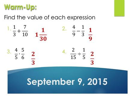 Find the value of each expression September 9, 2015 Warm-Up:Warm-Up: 1.2. 3.4.