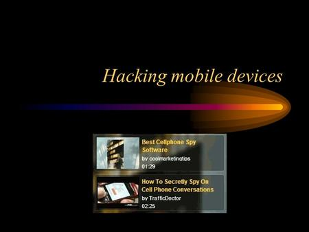 Hacking mobile devices. Basic attacks Voicemail hacking –An introduction and Wikipediaintroduction Wikipedia –Murdoch scandal in UKMurdoch scandal –A.
